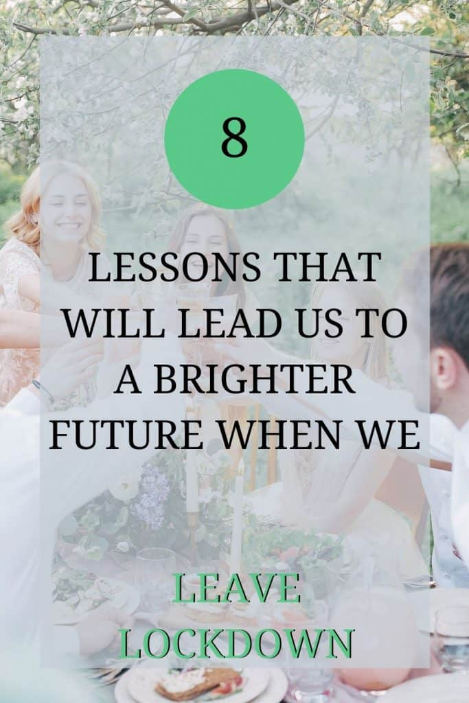 The picture shows a group of people sat around a table, making a toast. Over the picture the text reads: '8 lessons that will lead us to a brighter future when we leave lockdown'.