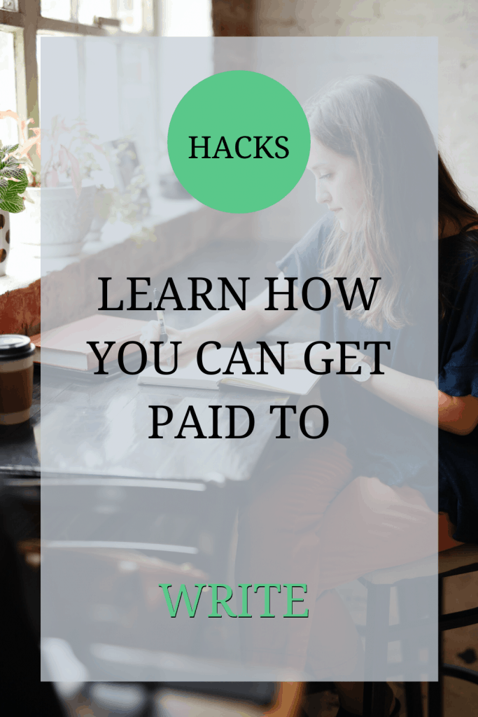 The image shows a woman, sat at a desk, writing in a notebook. Over the image the text reads: 'hacks: learn how to get paid to write'.