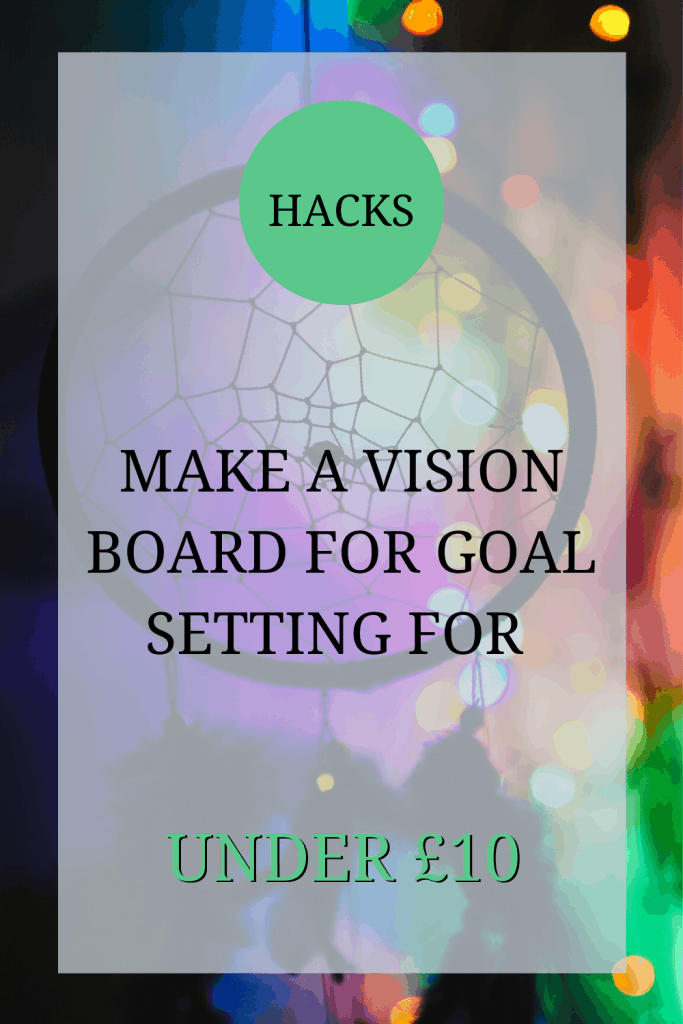 The image shows a dream catcher, there are multi-coloured lights shining through it. The text over the image reads: 'hacks: make a vision board for goal setting for under £10.'