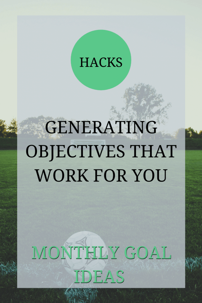 The image a football on some grass. In front of the football is a goal. Over the image it reads: 'hacks: generating objectives that work for you: monthly goal ideas'.