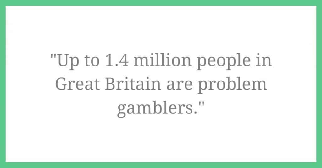 """The image has a quote in picture form - """"up to 1.4 million people in Great Britain are problem gamblers"""""""