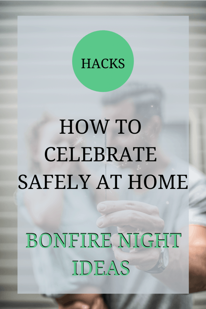 The image shows a man holding a little girl and a sparkler. The text over the image reads: 'hacks: how to celebrate safely at home - bonfire night ideas'