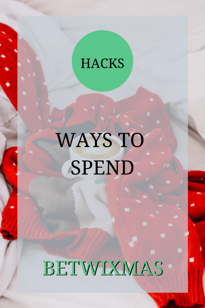 The image shows a Christmas jumper and a Christmas mug. Over the image, the text says: 'hacks: ways to spend Betwixmas'.