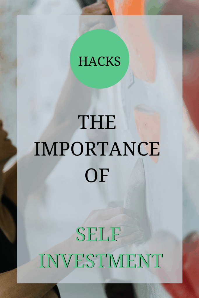 The image shows somebody on a climbing wall. Ove rthe image the text reads: 'hacks: the importance of self investment'.