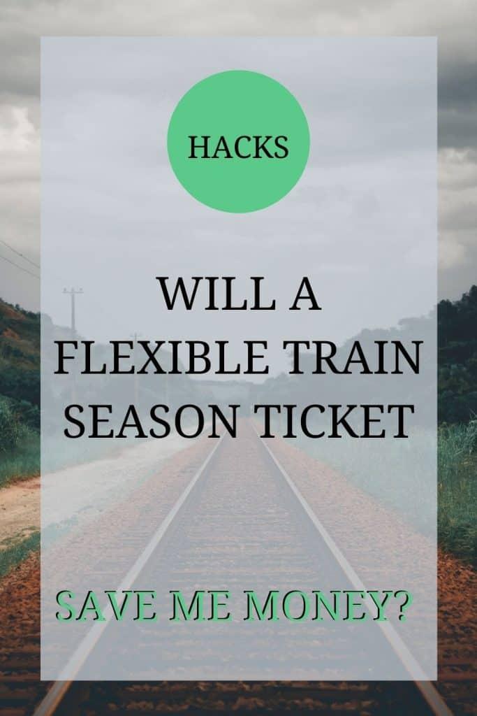 Hacks: Will a flexible train season ticket save me money?
